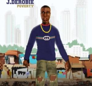 J.Derobie - Poverty ft. Mr Eazi